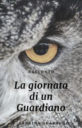 La Giornata di un Guardiano by SabrinaGuaragno