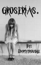 Groserías. by Emptytrouble