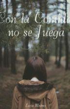 Con la Comida no se Juega by LuciaMedero