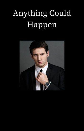 Anything Could Happen [Lionel Messi]