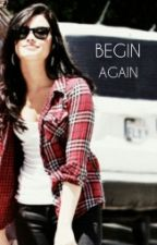 Begin Again by whitexlights
