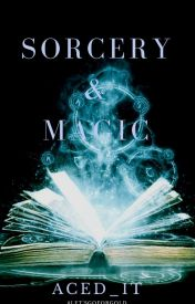 Sorcery and Magic by Aced_It