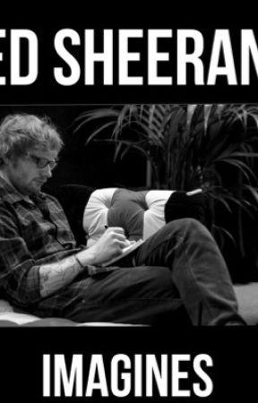 Ed Sheeran Imagines - He breaks down - Wattpad
