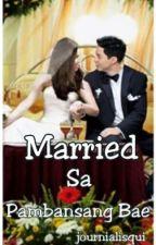 Married Sa Pambansang Bae #Wattys2016 by journialisqui