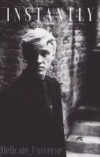 Instantly {Draco Malfoy x Reader} by Delicate_Universe