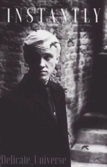 Instantly {Draco Malfoy x Reader}