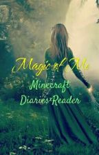 Magic Of Me {Minecraft Diaries X Reader} by DarkBlueLullabies