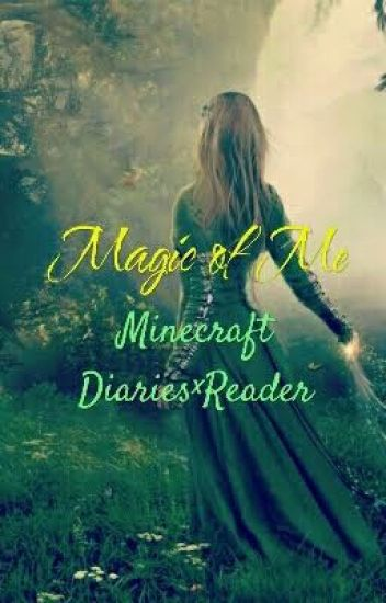 Magic Of Me {Minecraft Diaries X Reader}