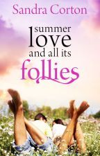 Summer Love and All its Follies (Now published so sample only) by SandraCorton