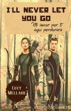 I'LL NEVER LET YOU GO (PEETA & KATNISS) by LucyMellark
