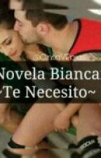 -Novela Biancaio- ~Te Necesito~ by Larry_wey