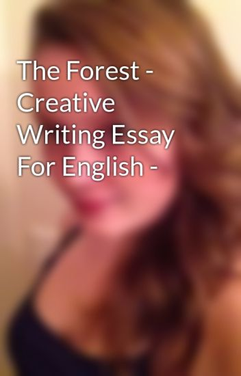 the forest   creative writing essay for english     smille