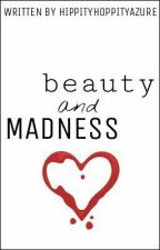 Beauty and Madness by HippityHoppityAzure
