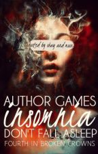 Author Games: Insomnia (Broken Crowns #4) by ShayTree