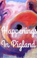Happenings In Pigland by LaherRoy