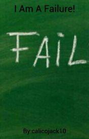 I Am A Failure! by calicojack10