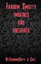 Fandom Smut Imagines by FandomsDirty_n_Cute