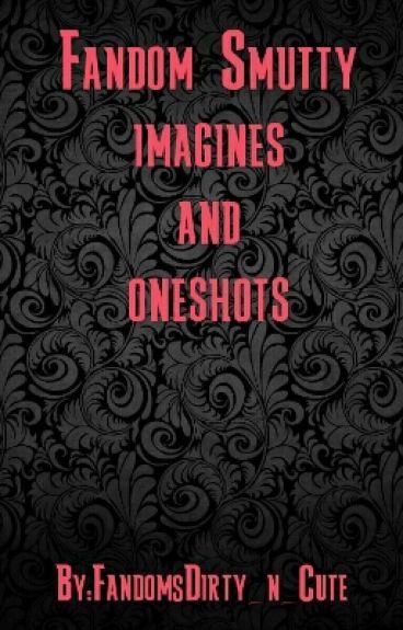 Fandom Smut Imagines