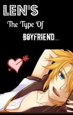 Len's The Type Of Boyfriend by -NatsukiWalker