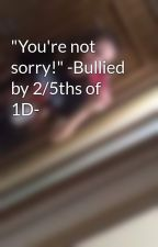 """You're not sorry!"" -Bullied by 2/5ths of 1D- by NiallersBabyPrincess"