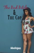 The Bad Bitch & The Cop [On Hold] by WoodieLynn