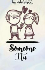 SOMEONE ITU [END] by nrhdyhptr_