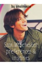 Sam Winchester Preferences/Imagines by smolmoose