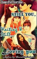 Still you,waiting and Still Loving You (♥complete♥) by ZhaneyFiel