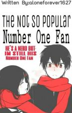 The  not so popular Number One Fan( HIATUS ) by numbyouToo