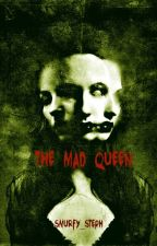The Mad Queen (The Shadows bk.2) by Smurfy_Steph
