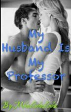 My Husband Is My Professor (Rated SPG) by MikaLukaluka