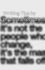 Writing Tips by craziestamongtherest by craziestamongtherest