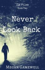 Never Look Back (Book 2 in the IIA Files) by MeganGamewell