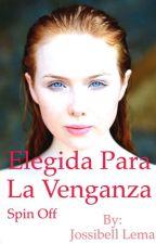 III Elegida para la venganza (CORTO) SPINOFF DE ELEGIDA PARA LA ETERNIDAD. by jossibellLema