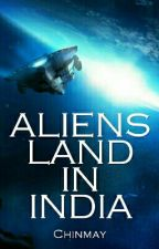 ALIENS LAND IN INDIA by cchinu
