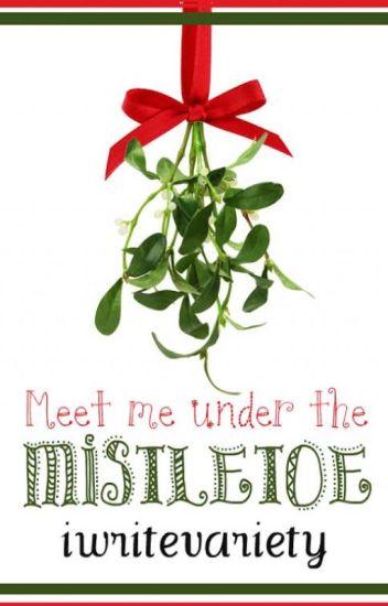 Meet Me Under The Mistletoe ✔