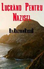 Lucrând Pentru Nazisti. by RazvanRusu8