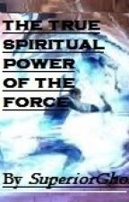 The True Spiritual Power of the Force (On Hold) by SuperiorGhost