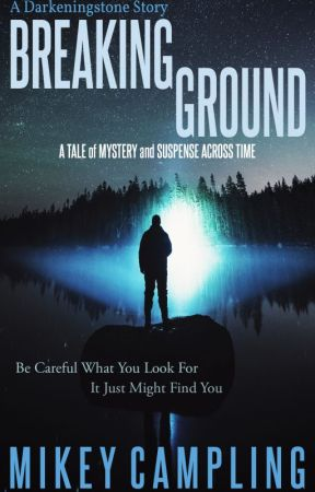 Breaking Ground: A Tale of Mystery and Suspense Across Time by MikeyCampling
