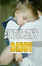 BE YOUR SON'S DADDY by Narakhi