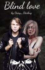 Blind Love.(Временно заморожен). by Daisy_Darling