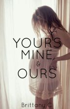 Yours Mine & Ours (Book 1 of 4) (Justin Bieber Love Story) by brattany07