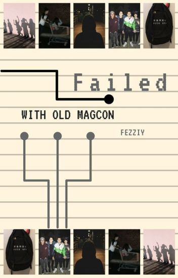 Failed || Old Magcon