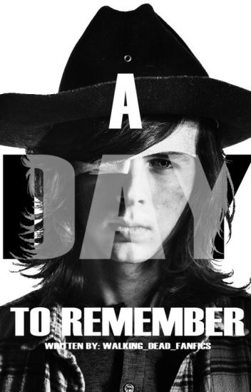 A Day To Remember (A Carl Grimes Fanfiction)