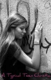 A Typical Teen Christian by DancinThroughShadows