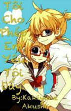 [KagamineFanfiction][Tôi cho phép em yêu tôi đấy] Được rồi, anh cũng vậy! by Kakiyune_Akushi