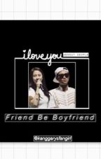 Friend Be Boyfriend by lluckyeight
