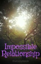 Impossible Relationship by thatsmybook