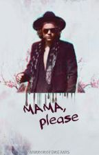 Mama, please /H.S./ SK √ by mirrorofdreams