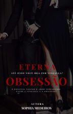 [ DEGUSTAÇÃO ] Eterna Obsessão by SophiaFMedeiros
